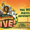 MADAGASCAR LIVE! The Wild Musical Adventure!